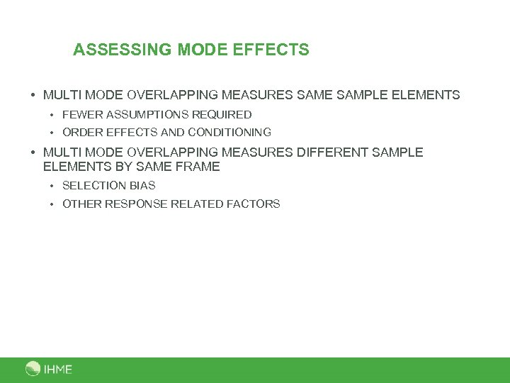 ASSESSING MODE EFFECTS • MULTI MODE OVERLAPPING MEASURES SAME SAMPLE ELEMENTS • FEWER ASSUMPTIONS