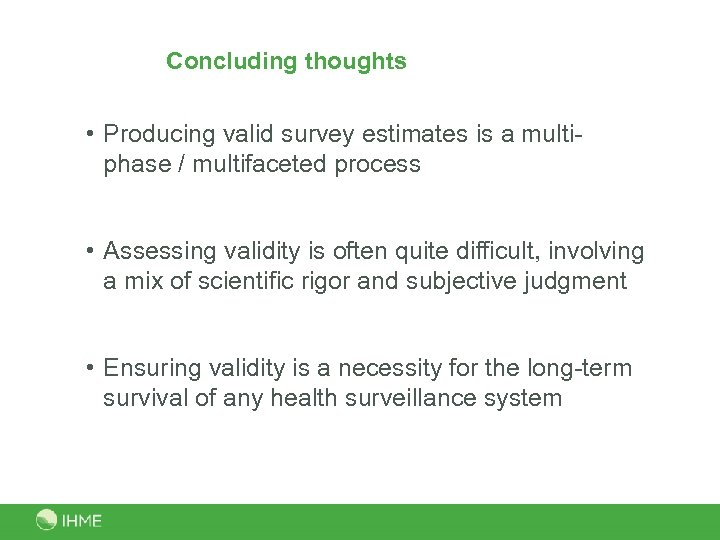 Concluding thoughts • Producing valid survey estimates is a multiphase / multifaceted process •