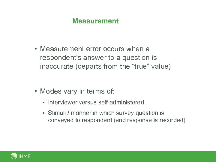 Measurement • Measurement error occurs when a respondent's answer to a question is inaccurate