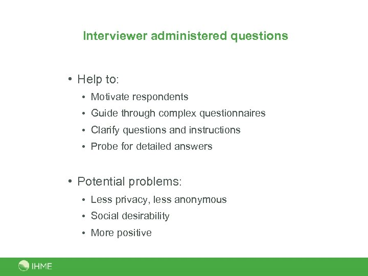 Interviewer administered questions • Help to: • Motivate respondents • Guide through complex questionnaires