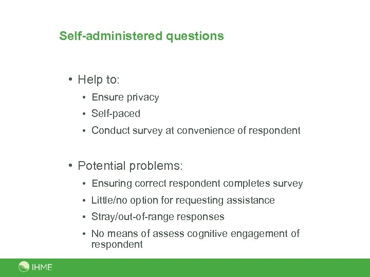 Self-administered questions • Help to: • Ensure privacy • Self-paced • Conduct survey at