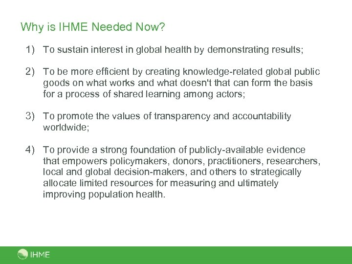 Why is IHME Needed Now? 1) To sustain interest in global health by demonstrating