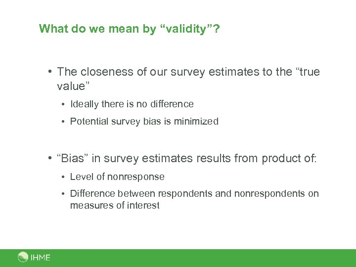 """What do we mean by """"validity""""? • The closeness of our survey estimates to"""