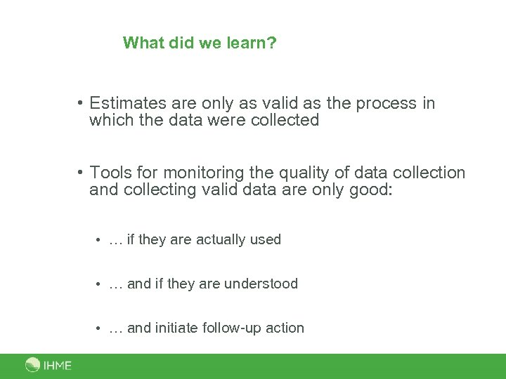 What did we learn? • Estimates are only as valid as the process in