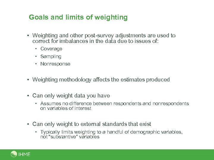 Goals and limits of weighting • Weighting and other post-survey adjustments are used to