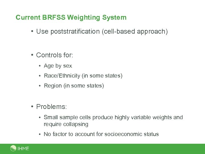Current BRFSS Weighting System • Use poststratification (cell-based approach) • Controls for: • Age