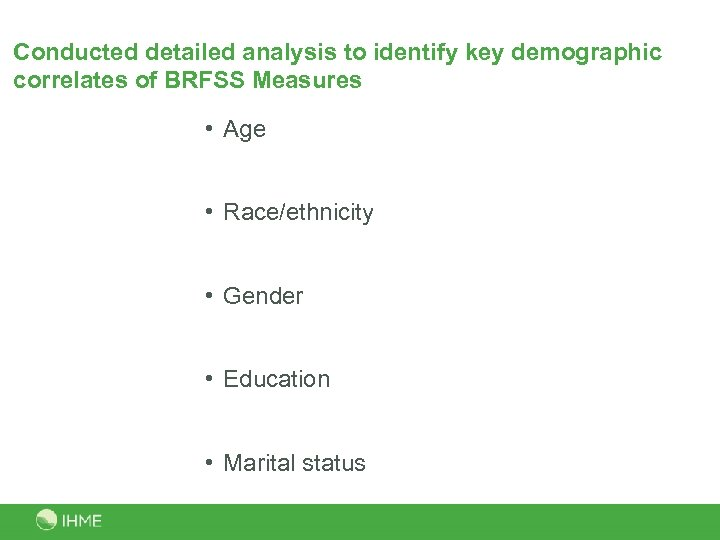 Conducted detailed analysis to identify key demographic correlates of BRFSS Measures • Age •