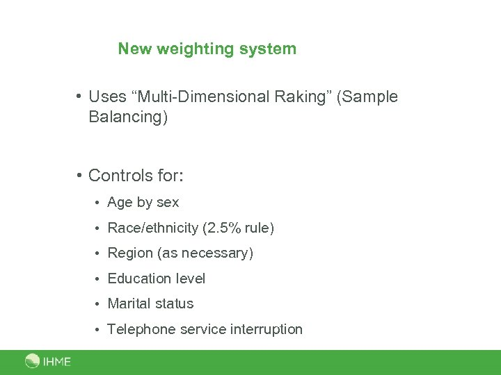 """New weighting system • Uses """"Multi-Dimensional Raking"""" (Sample Balancing) • Controls for: • Age"""