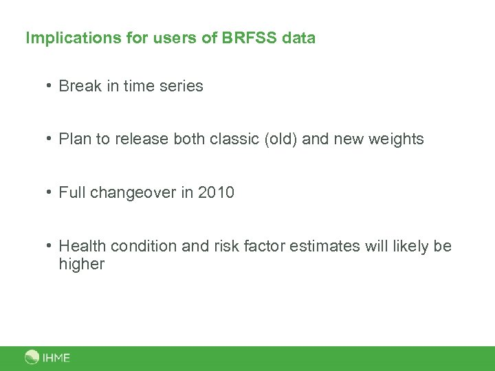 Implications for users of BRFSS data • Break in time series • Plan to