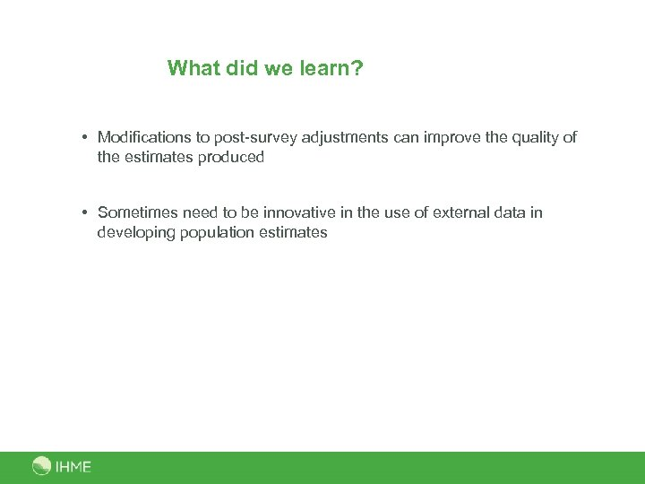 What did we learn? • Modifications to post-survey adjustments can improve the quality of