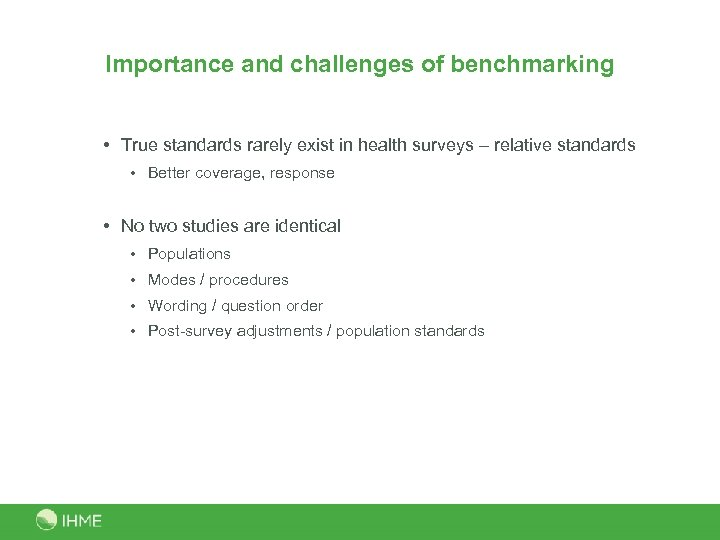 Importance and challenges of benchmarking • True standards rarely exist in health surveys –