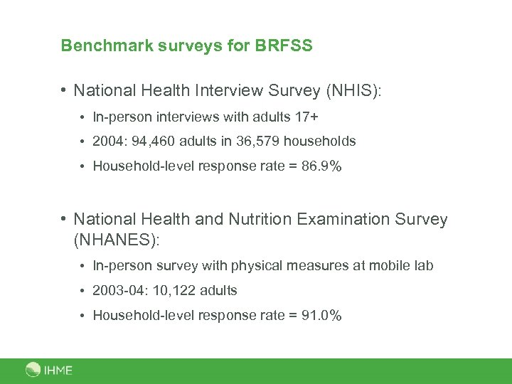 Benchmark surveys for BRFSS • National Health Interview Survey (NHIS): • In-person interviews with