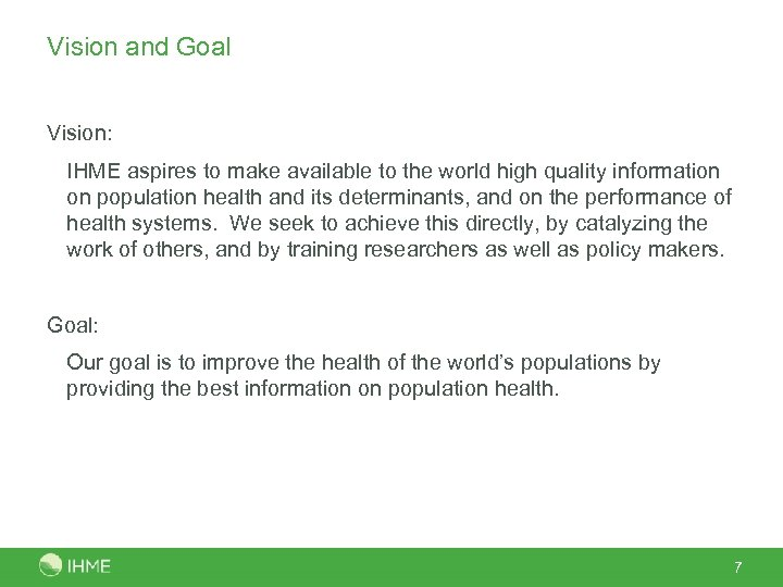 Vision and Goal Vision: IHME aspires to make available to the world high quality