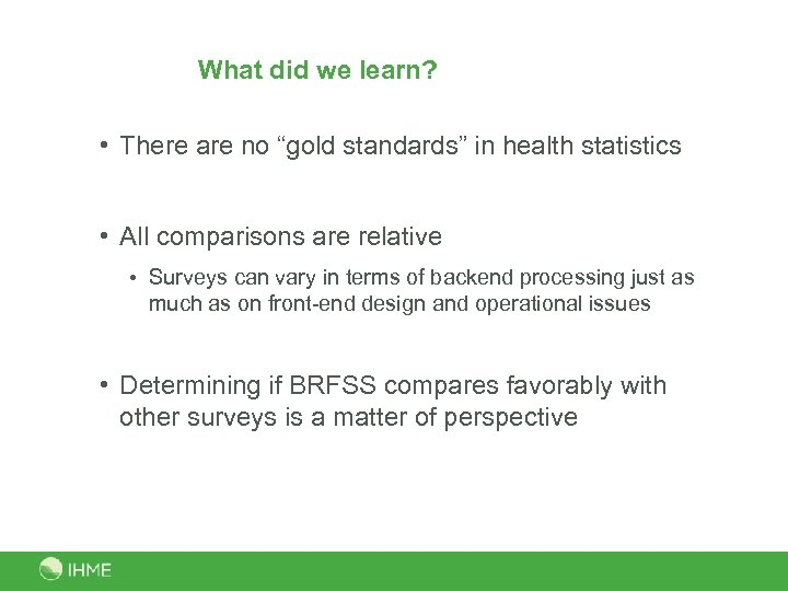 """What did we learn? • There are no """"gold standards"""" in health statistics •"""
