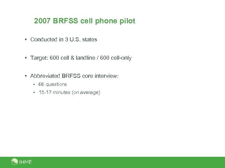 2007 BRFSS cell phone pilot • Conducted in 3 U. S. states • Target: