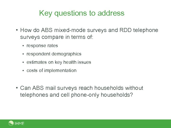 Key questions to address • How do ABS mixed-mode surveys and RDD telephone surveys