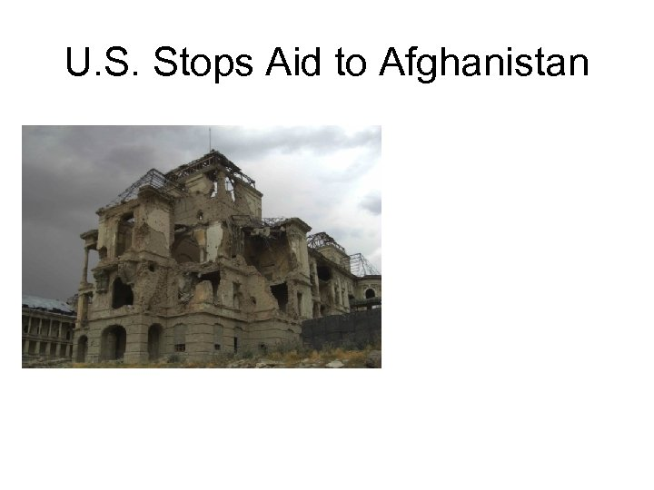 U. S. Stops Aid to Afghanistan