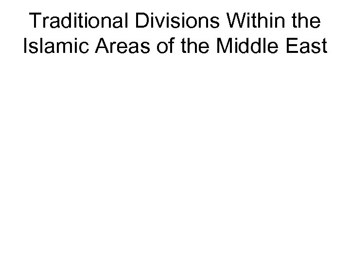 Traditional Divisions Within the Islamic Areas of the Middle East