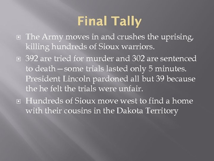 Final Tally The Army moves in and crushes the uprising, killing hundreds of Sioux