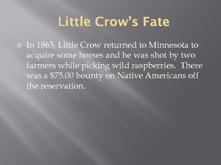 Little Crow's Fate In 1863, Little Crow returned to Minnesota to acquire some horses