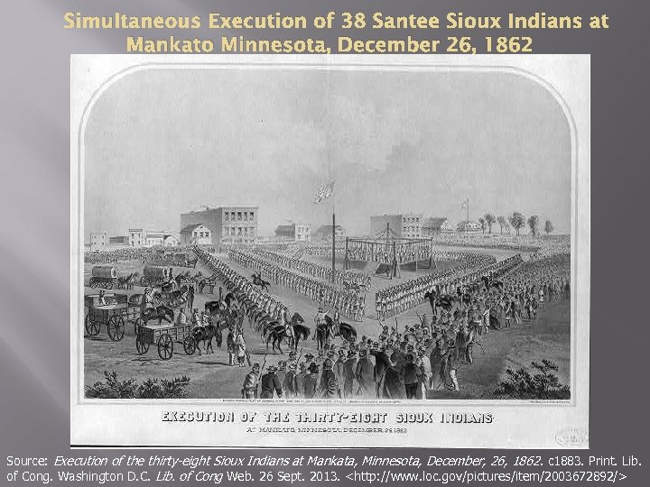 Simultaneous Execution of 38 Santee Sioux Indians at Mankato Minnesota, December 26, 1862 Source: