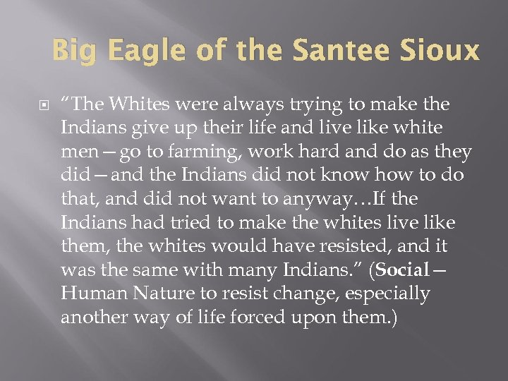 "Big Eagle of the Santee Sioux ""The Whites were always trying to make the"