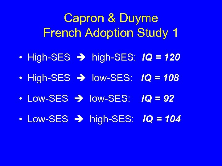 Capron & Duyme French Adoption Study 1 • High-SES high-SES: IQ = 120 •