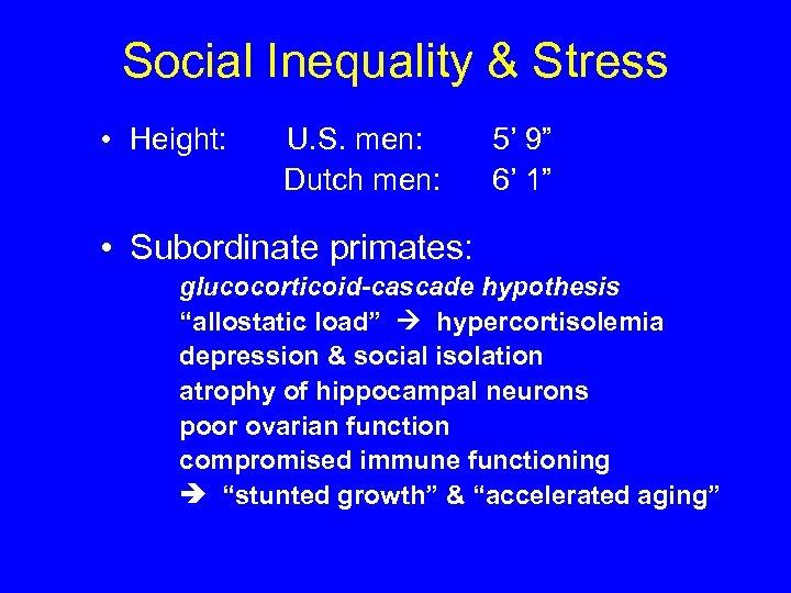 "Social Inequality & Stress • Height: U. S. men: Dutch men: 5' 9"" 6'"