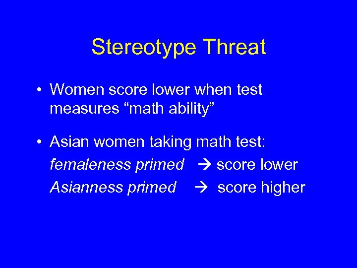 "Stereotype Threat • Women score lower when test measures ""math ability"" • Asian women"