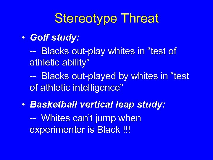 """Stereotype Threat • Golf study: -- Blacks out-play whites in """"test of athletic ability"""""""