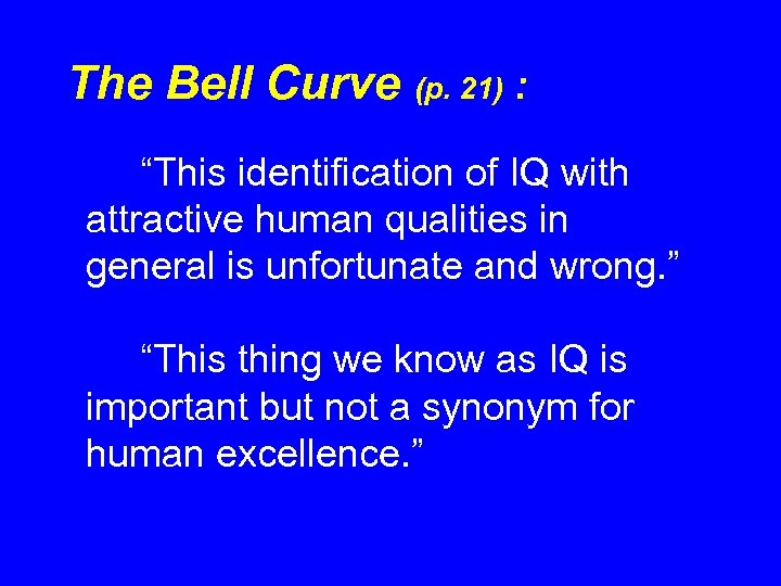"""The Bell Curve (p. 21) : """"This identification of IQ with attractive human qualities"""