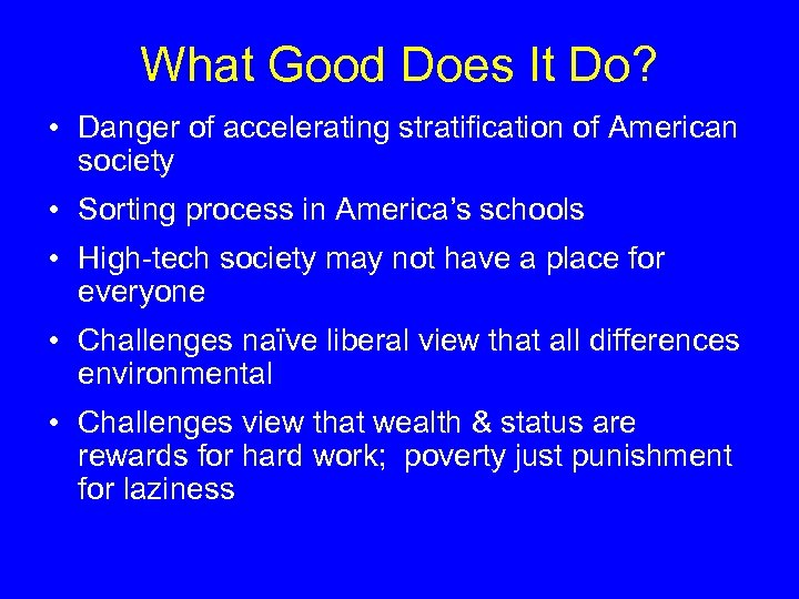 What Good Does It Do? • Danger of accelerating stratification of American society •