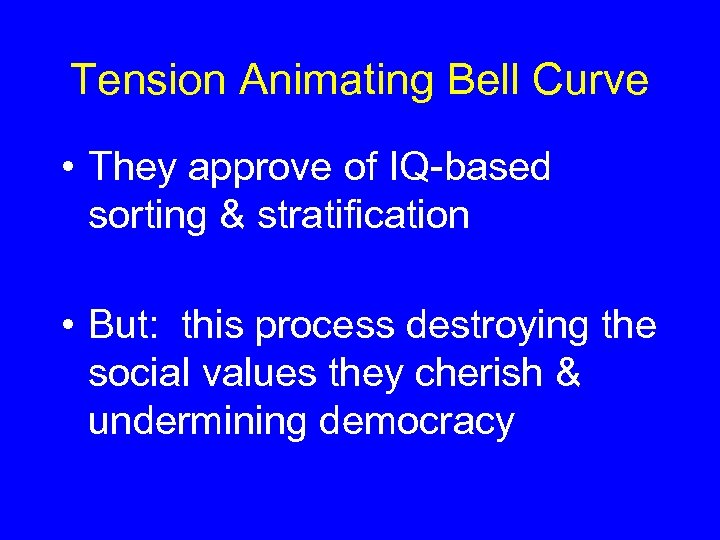 Tension Animating Bell Curve • They approve of IQ-based sorting & stratification • But: