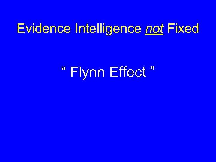 "Evidence Intelligence not Fixed "" Flynn Effect """