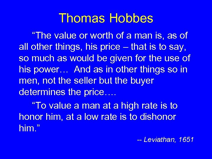 """Thomas Hobbes """"The value or worth of a man is, as of all other"""