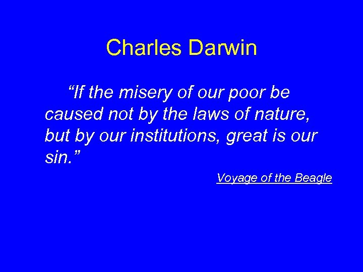 """Charles Darwin """"If the misery of our poor be caused not by the laws"""