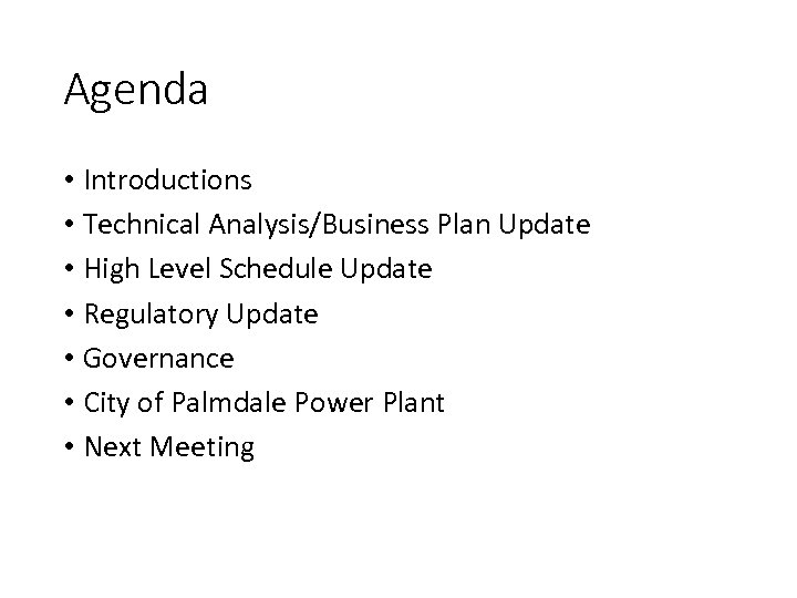 Agenda • Introductions • Technical Analysis/Business Plan Update • High Level Schedule Update •