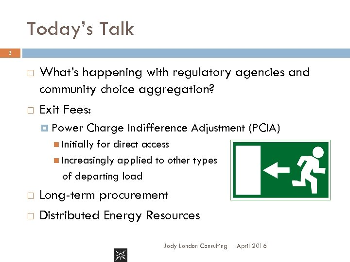 Today's Talk 2 What's happening with regulatory agencies and community choice aggregation? Exit Fees: