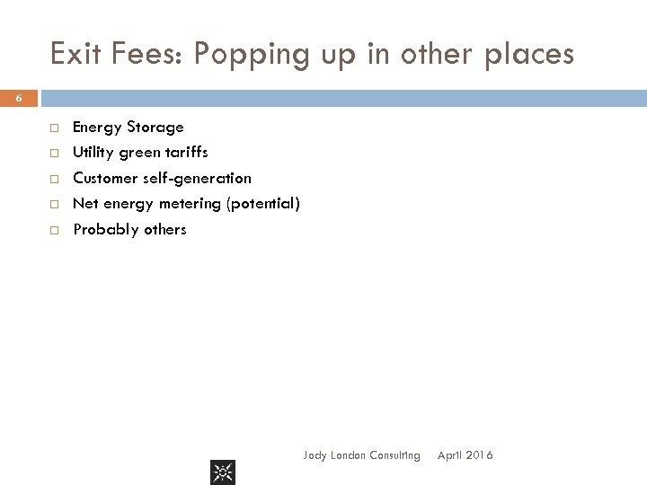 Exit Fees: Popping up in other places 6 Energy Storage Utility green tariffs Customer
