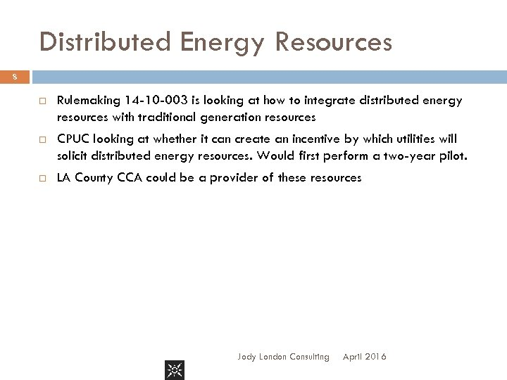 Distributed Energy Resources 8 Rulemaking 14 -10 -003 is looking at how to integrate