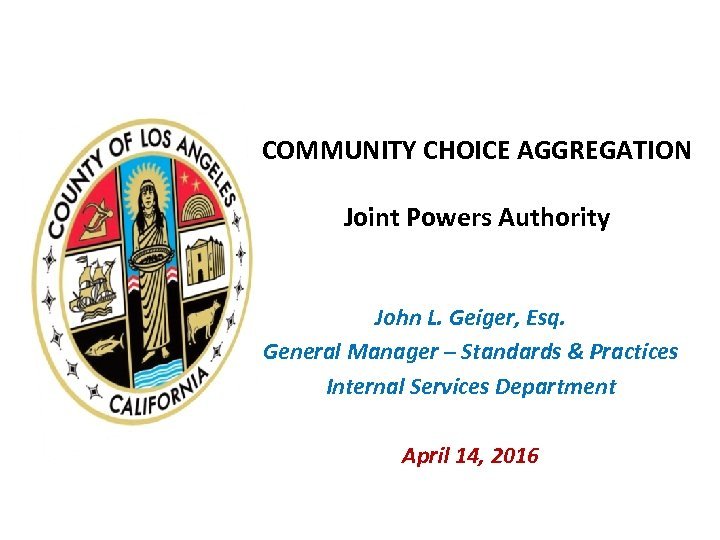 COMMUNITY CHOICE AGGREGATION Joint Powers Authority John L. Geiger, Esq. General Manager – Standards