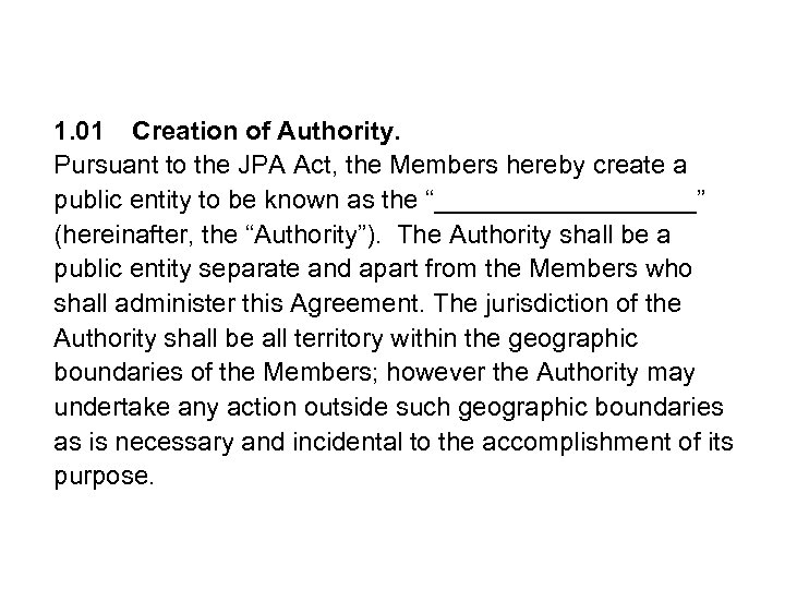 1. 01 Creation of Authority. Pursuant to the JPA Act, the Members hereby create