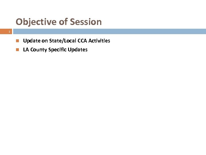 Objective of Session 2 Update on State/Local CCA Activities LA County Specific Updates