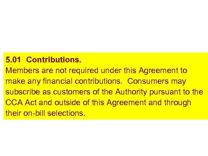 5. 01 Contributions. Members are not required under this Agreement to make any financial