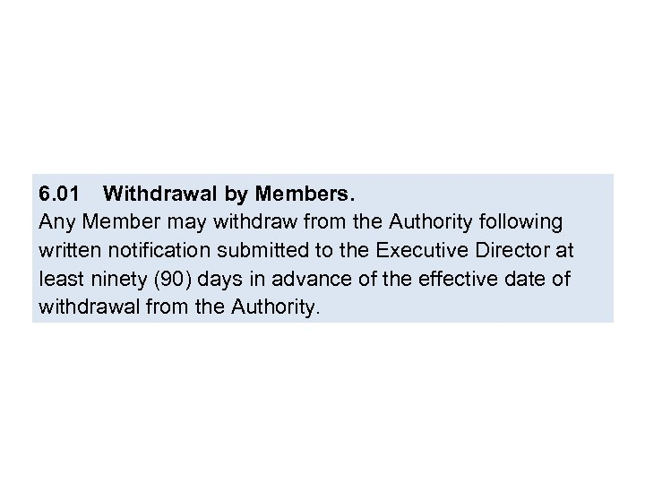 6. 01 Withdrawal by Members. Any Member may withdraw from the Authority following written