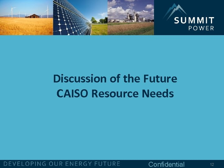 Discussion of the Future CAISO Resource Needs Confidential 12
