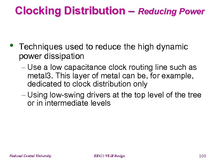 Clocking Distribution – Reducing Power • Techniques used to reduce the high dynamic power