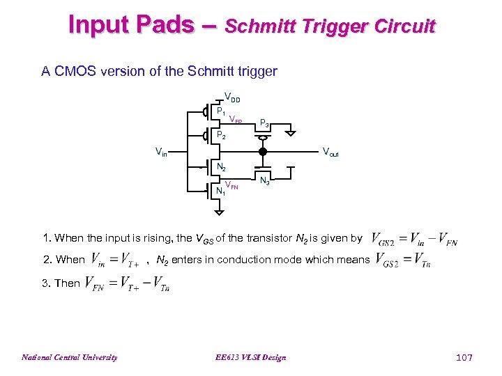 Input Pads – Schmitt Trigger Circuit A CMOS version of the Schmitt trigger VDD