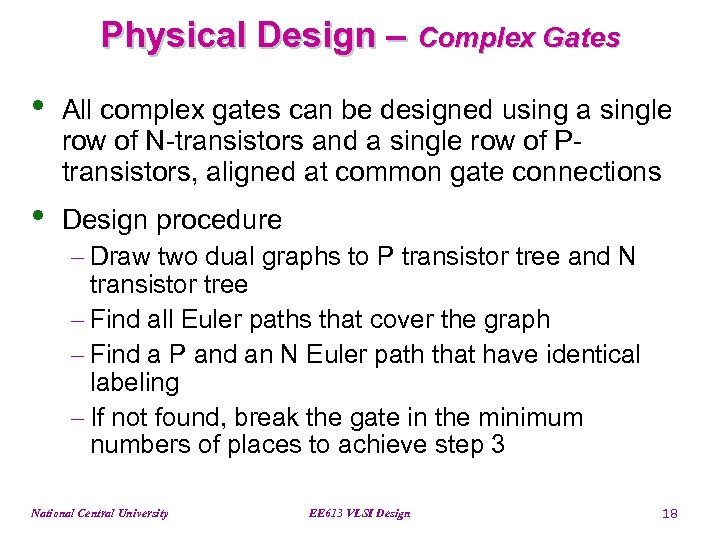 Physical Design – Complex Gates • All complex gates can be designed using a