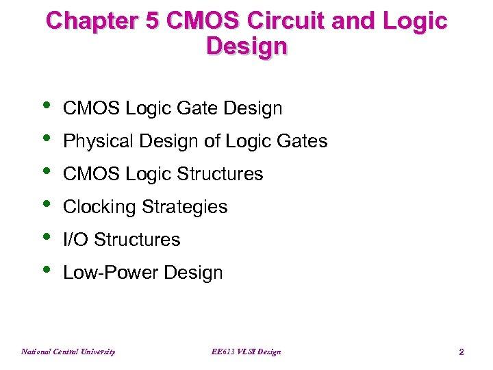 Chapter 5 CMOS Circuit and Logic Design • • • CMOS Logic Gate Design